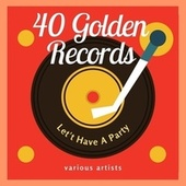 Let's Have a Party (40 Golden Records) di Various Artists