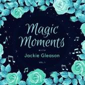 Magic Moments with Jackie Gleason, Vol. 1 by Jackie Gleason