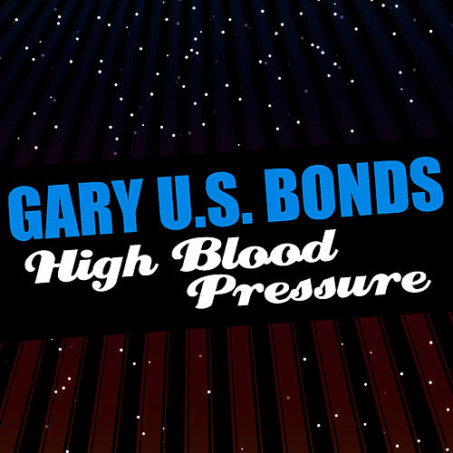 High Blood Pressure by Gary U.S. Bonds