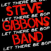 Let There Be Bop by Steve Gibbons Band