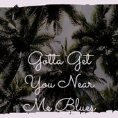 Gotta Get You Near Me Blues de Various Artists