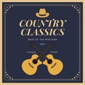 Walk on the Wild Side (Country Classics), Vol. 1 by Various Artists