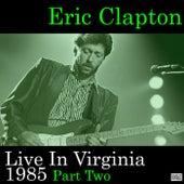 Live In Virginia 1985 Part Two (Live) de Eric Clapton