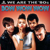 We Are The '80s von Bow Wow Wow