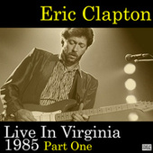 Live In Virginia 1985 Part One (Live) de Eric Clapton