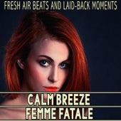 Calm Breeze - Femme Fatale by Various Artists
