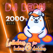 Lullabies for babies & daddies (2000s Hits) by Dj Bebu
