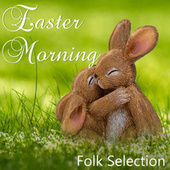 Easter Morning Folk Selection by Various Artists