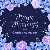 Magic Moments with Charles Aznavour, Vol. 1 de Charles Aznavour