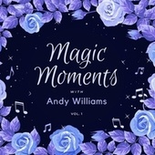 Magic Moments with Andy Williams, Vol. 1 by Andy Williams
