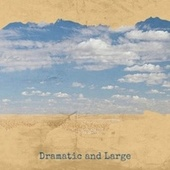 Dramatic and Large by Various Artists
