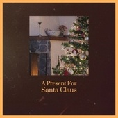A Present For Santa Claus by Various Artists