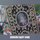 Bringing Mary Home by Various Artists