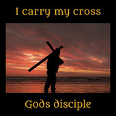 I carry my cross by God's Disciple