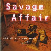 Pink Pills For Pale People de Savage Affair