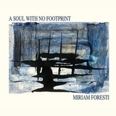 A Soul With No Footprint by Miriam Foresti