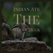 Indian Ate The Woodchuck by Various Artists