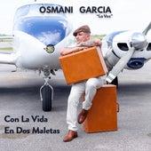 Con la Vida en Dos Maletas de Osmani Garcia