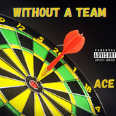 Without A Team by Ace
