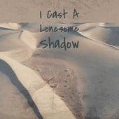 I Cast A Lonesome Shadow de Various Artists