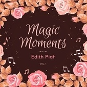 Magic Moments with Edith Piaf, Vol. 1 de Edith Piaf