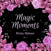 Magic Moments with Ricky Nelson, Vol. 1 von Ricky Nelson