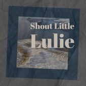 Shout Little Lulie by Various Artists