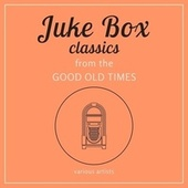Juke Box Classics from the Good Old Times by Various Artists