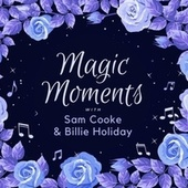 Magic Moments with Sam Cooke & Billie Holiday by Sam Cooke