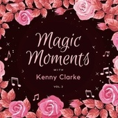 Magic Moments with Kenny Clarke, Vol. 2 by Kenny Clarke