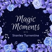 Magic Moments with Stanley Turrentine by Stanley Turrentine
