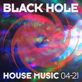 Black Hole House Music 04-21 by Various Artists