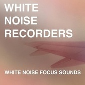 White Noise Focus Sounds by White Noise Recorders