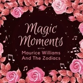Magic Moments with Maurice Maurice Williams & the Zodiacs by Maurice Williams and the Zodiacs