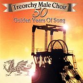 Fifty Golden Years Of Song by The Treorchy Male Voice Choir