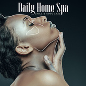 Daily Home Spa (Mix of Chill & Soul Jazz for Deep Massage, Relaxing Bath, Stick to Self-Care Ideas & Routines) by Jazz Music Zone