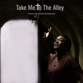 Take Me to the Alley by Tonia Hughes Kendrick