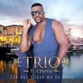She Don't Love Me No More (feat. Chyma) de Trio