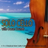 Cello Solo with Ocean Sounds: A fine Classical Solo Cello Collection with Nature Sounds by Relaxing Music Academy