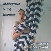Showertime In The Slammer by No Murder No Moustache