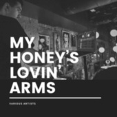My Honey's Lovin' Arms by Various Artists