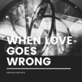 When Love Goes Wrong by Various Artists