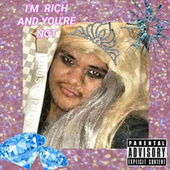I'M RICH AND YOU'RE NOT von LiL DUMBHOE