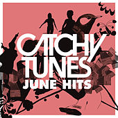 Catchy Tunes - June Hits! by Various Artists