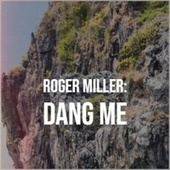 Roger Miller: Dang Me by Various Artists