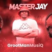 GrootManMusiQ by Master Jay