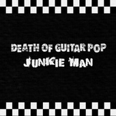 Junkie Man de Death Of Guitar Pop