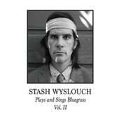Plays and Sings Bluegrass, Vol. II von Stash Wyslouch