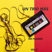 Des Plugged, Vol. 3 by Un Trío Más