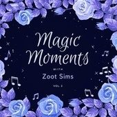 Magic Moments with Zoot Sims, Vol. 2 by Zoot Sims
